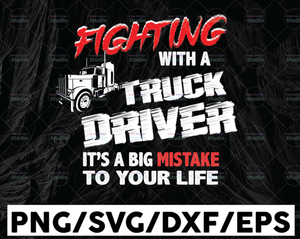 WTMETSY13012021 01 272 Vectorency Fighting With A Truck Driver It's A Mistake To Your Life PNG, Truck Driver png, Digital Download Print,Trucking Quote png,Silhouette