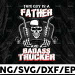 WTMETSY13012021 01 276 Vectorency This Guy Is A Father And A Badass Trucker PNG, Skull png, Truck Driver png, Digital Download Print,Trucking Quote png, Silhouette