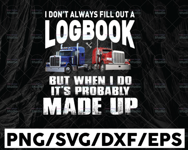 WTMETSY13012021 01 282 Vectorency I Don't Always Fill Out A Logbook PNG, But When I Do It's Probably Made Up png, Truck Lover Png Truck png - PNG Printable - Digital Print Design