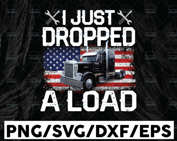 WTMETSY13012021 01 286 Vectorency I Just Dropped A Load PNG, Distressed American Flag Png, Truck Lover Png Truck png - PNG Printable - Digital Print Design