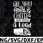 WTMETSY13012021 01 287 Vectorency All you need is coffee after drop a load PNG, Truck Driver png, Digital Download Print,Trucking Quote png, Silhouette