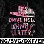 WTMETSY13012021 01 289 Vectorency Drive Now Wine Later tie Dye PNG, Truck Driver png, Digital Download Print,Trucking Quote png, Silhouette