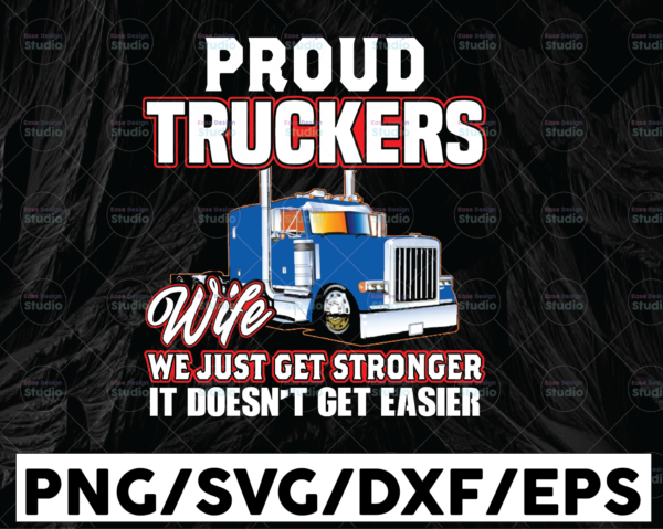 WTMETSY13012021 01 292 Vectorency Proud Truckers Wife png, We just get stronger it's doesn't get easier png, Truck png, Truck Lover Png Truck png - PNG Printable - Digital Print Design