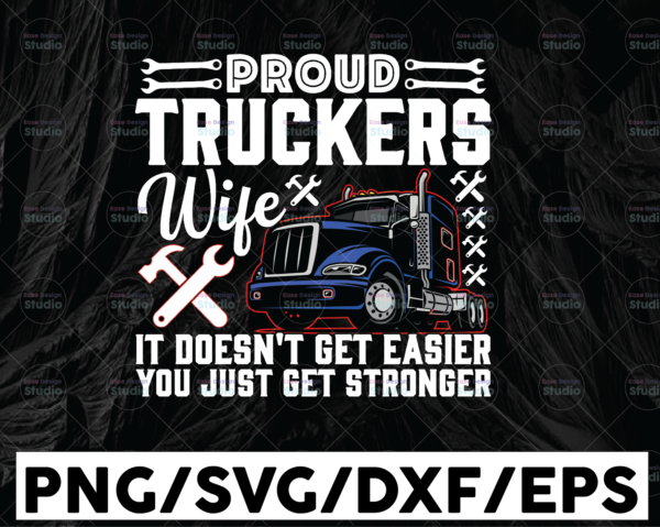 WTMETSY13012021 01 293 Vectorency Proud Truckers Wife png, We just get stronger it's doesn't get easier png, Truck png, Truck Lover Png Truck png - PNG Printable - Digital Print Design