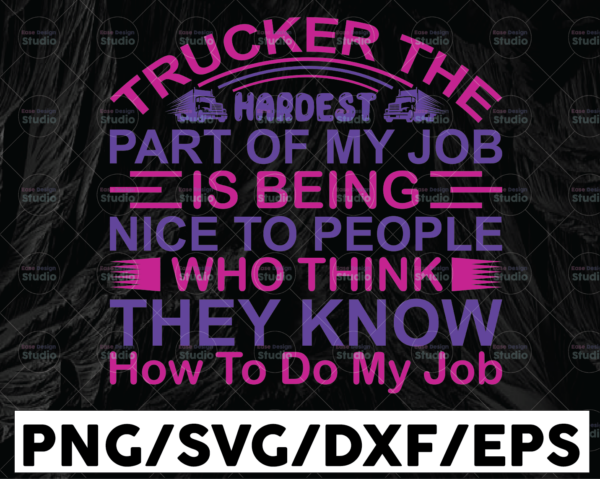 WTMETSY13012021 01 294 Vectorency Trucker The Hardest Part Of My Job SVG, Truck Driver png, trucker svg, semi truck svg,Trucking Quote svg, File For Cricut, Silhouette