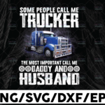 WTMETSY13012021 01 295 Vectorency Some People Call Me Trucker Png, The most important call me daddy and husband png, Truck Lover Png Truck png - PNG Printable - Digital Print Design