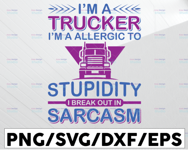 WTMETSY13012021 01 296 Vectorency I'm A Trucker SVG, I'm A Allergic to Stupidity svg, Truck Driver png, trucker svg, semi truck svg,Trucking Quote svg, File For Cricut, Silhouette