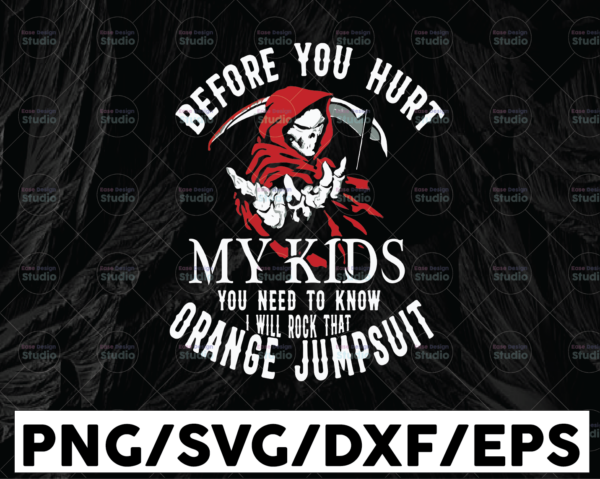 WTMETSY13012021 01 3 Vectorency Before you hurt my kids you need to know I will rock that orange jumpsuit svg, dxf,eps,png