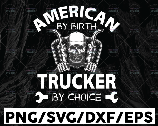 WTMETSY13012021 01 301 Vectorency American By Birth Trucker By Choice Svg, Skull Trucker svg, Semi truck svg,Trucking Quote svg, File For Cricut, Silhouette