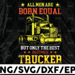 WTMETSY13012021 01 303 Vectorency All Men Are Born Equal But Only The Best Becomes Trucker Svg, Semi truck svg,Trucking Quote svg, File For Cricut, Silhouette