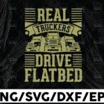 WTMETSY13012021 01 310 Vectorency Real truckers drive flatbed SVG, Truck Lover, Semi truck svg,Trucking Quote svg, File For Cricut, Silhouette