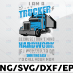 WTMETSY13012021 01 312 Vectorency I Am A Trucker Because I Don't Mind Hardwork PNG,Truck Driver png, Digital Download Print,Trucking Quote png, Silhouettete