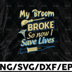 WTMETSY13012021 01 74 Vectorency EMS Health Ambulance - My Broom Broke, So Now I Save Lives svg png dxf eps