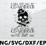 WTMETSY13012021 01 80 Vectorency I will not kill my co-worker I will not ok maybe just one svg, dxf,eps,png, Digital Download