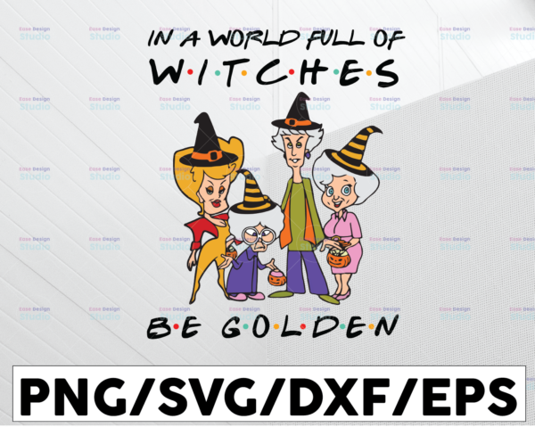 WTMETSY13012021 01 91 Vectorency Golden Girls PNG, A World Full Of Witches, Friends, Halloween, Sublimated Printing/INSTANT DOWNLOAD/Png Printable/Digital Print Design