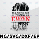 WTMETSY13012021 01 98 Vectorency Stranger Things In A World Full Of Tens Be An Eleven PNG/Svg, Sublimated Printing/INSTANT DOWNLOAD / Png Printable / Digital Print Design.