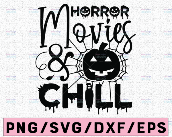 WTMETSY13012021 02 103 Vectorency Horror Movies and Chill SVG, Halloween Horror Svg, Horror Movies Svg, Funny Halloween Svg, Horror Cut Files, Svg Png Dxf Eps Cricut Silhouette