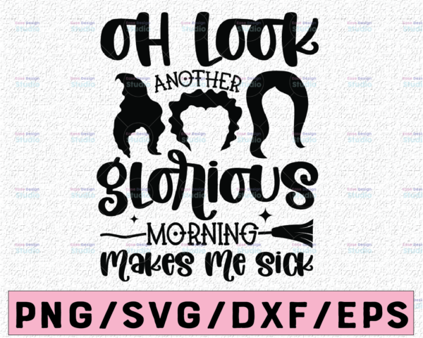 WTMETSY13012021 02 118 Vectorency Hocus Pocus SVG, Sanderson Sisters svg,Oh look Another Glorious Morning Makes Me Sick,Cutting Files,Iron On