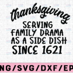 WTMETSY13012021 02 120 Vectorency Thanksgiving serving family drama as a side dish since 1621 svg, dxf,eps,png, Digital Download thanksgiving svg, turkey svg, thankful SVG