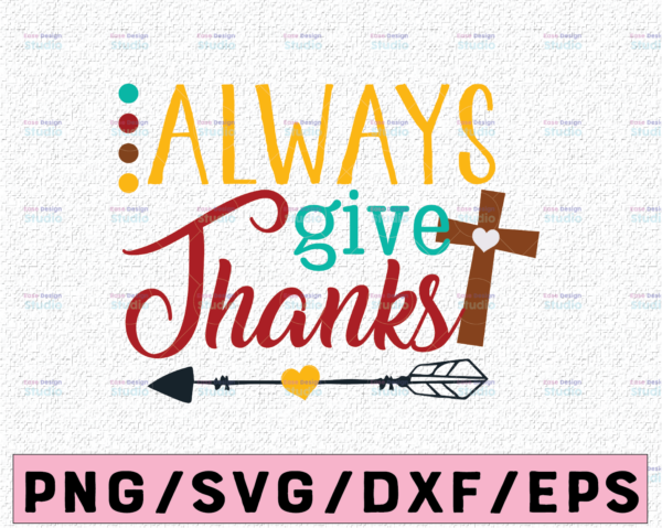 WTMETSY13012021 02 140 Vectorency Always give thanks svg, dxf,eps,png, Digital Download thanksgiving svg, turkey svg, thankful SVG