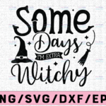 WTMETSY13012021 02 146 Vectorency Some Days I'm Extra Witchy Svg, Halloween SVG, Basic Witch svg, Witches svg, Adult Humor svg, Wicked svg