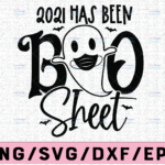 WTMETSY13012021 02 Vectorency Halloween SVG, 2021 has been boo sheet humor Halloween night, ghost sign pandemic DXF JPEG Silhouette Cameo Cricut fall Trick