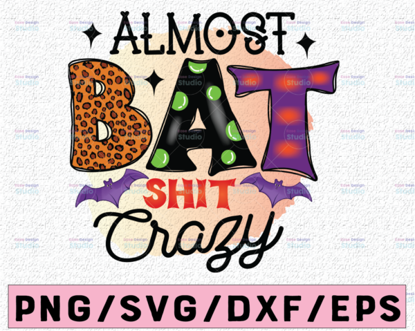 WTMETSY13012021 02 175 Vectorency Almost bat shit crazy PNG file for sublimation ,Sublimation design download-T-shirt design sublimation design-Halloween