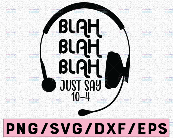 WTMETSY13012021 02 179 Vectorency Just Say 10-4 SVG Dispatch, Police svg, digital download, cricut dispatcher shirt design Printable, Cricut and Silhouette cut files