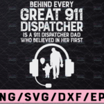 WTMETSY13012021 02 181 Vectorency 911 Dispatcher Dad svg, Behind every great 911 Dispatcher Dad Cut File Word Art, Silhouette, Cricut, Cut File