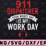 WTMETSY13012021 02 182 Vectorency 911 Dispatcher your worst day is my work day svg png cutting files for silhouette or cricut