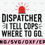 WTMETSY13012021 02 183 Vectorency Dispatcher SVG, I Tell Cops Where To Go Dispatch svg, png, dxf, eps digital download