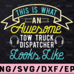 WTMETSY13012021 02 189 Vectorency This Is What An Awesome Tow Truck Dispatcher Svg, Dispatcher Design Cricut Printable Cut File
