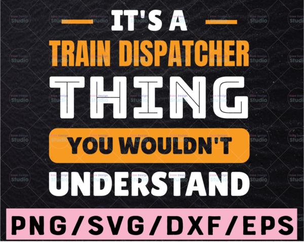 WTMETSY13012021 02 190 Vectorency It's A Train Dispatcher Thing SVG, You Wouldn't Understand, Dispatcher Design Cricut Printable Cut File