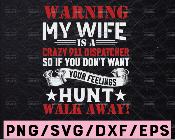 WTMETSY13012021 02 192 Vectorency Warning My Wife Is A Crazy 911 Dispatcher So If You Don't Want Svg, Dispatcher svg, 911 Dispatcher Design