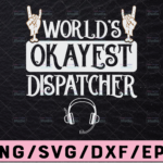 WTMETSY13012021 02 193 Vectorency World's Okayest Dispatcher Svg, Dispatcher svg, 911 Dispatcher Design Cricut Printable Cutting File