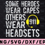 WTMETSY13012021 02 195 Vectorency Some Heroes Wear Capes Others Wear Headsets SVG, 911 Dispatcher Cut File, Cricut, Silhouette, Clip art, Vector, Printable