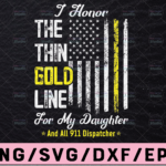 WTMETSY13012021 02 200 Vectorency 911 Dispatcher Thin Gold Line Flag, I Honor The Thin Gold Line svg pdf png cutting files for silhouette or cricut