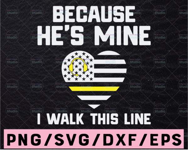 WTMETSY13012021 02 204 Vectorency Because He's Mine SVG, I Walk This Line svg, Thin Gold Line American Flag 911 Dispatcher Svg Shirt Design Files