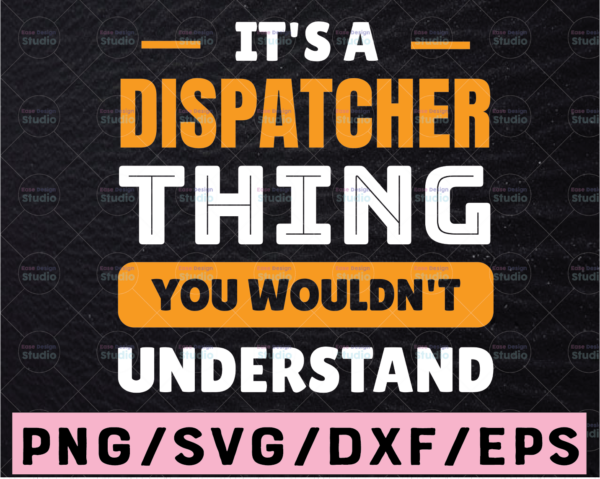 WTMETSY13012021 02 212 Vectorency It's A Dispatcher Thing SVG, You Wouldn't Understand Svg, Dispatch svg, Dispatcher shirt, Printable, Cricut and Silhouette cut files