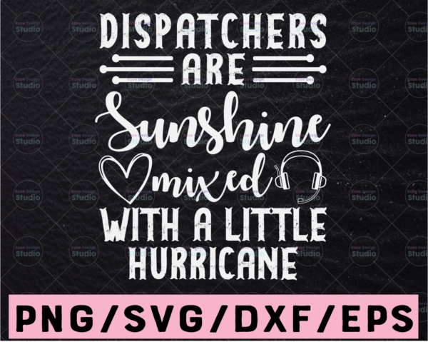 WTMETSY13012021 02 224 Vectorency Dispatchers Are Sunshine Mixed With A Little Hurricane Svg, 911 Dispatcher Svg Design Cricut Printable Cutting File