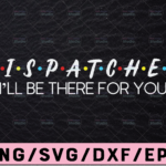 WTMETSY13012021 02 242 Vectorency Dispatcher Friend I'll Be There For You Friendship svg, First Responder svg, Dispatch svg, png, dxf, eps digital download