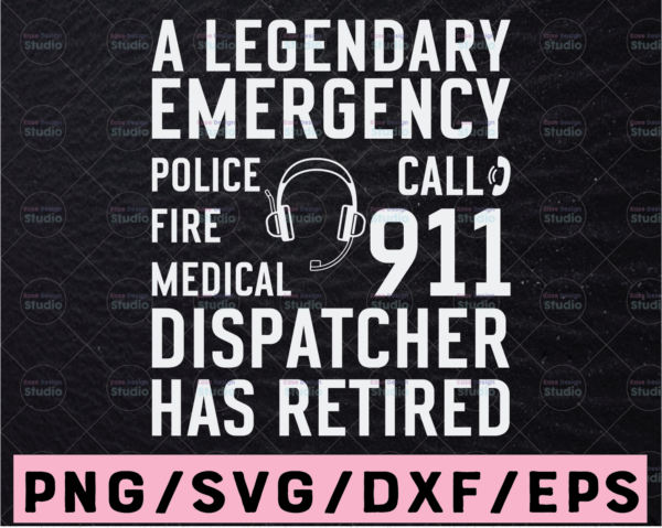 WTMETSY13012021 02 246 Vectorency A Legendary Emergency Call 911 Police Fire Medica Svg, Dispatcher Has Retired svg, Dispatcher Svg Design Cricut Printable Cutting File