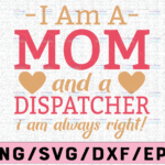 WTMETSY13012021 02 249 Vectorency I Am A Mom And A Dispatcher I Am Always Right Svg, Dispatcher Svg Design Cricut Printable Cutting File digital Design