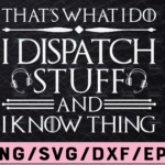 WTMETSY13012021 02 252 Vectorency That What I Do SVG, I Dispatch Stuff And I Know Things Dispatcher Svg Design Cricut Printable Cut File