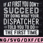 WTMETSY13012021 02 253 Vectorency Dispatcher If At First You Don't Succeed SVG, Funny dispatcher svg, 911 dispatcher, png, dxf, eps digital download