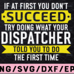 WTMETSY13012021 02 254 Vectorency Dispatcher If At First You Don't Succeed SVG, Funny dispatcher svg, 911 dispatcher, png, dxf, eps digital download