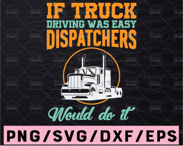 WTMETSY13012021 02 255 Vectorency If truck driving was easy dispatchers would do it SVG, Funny dispatcher svg, 911 dispatcher, png, dxf, eps digital download