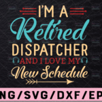 WTMETSY13012021 02 264 Vectorency I'm A Retired Dispatcher And I Love My New Schedule Svg Design, Dispatcher svg, 911 dispatcher, png, dxf, eps digital download