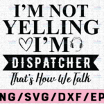 WTMETSY13012021 02 268 Vectorency I'm Not Yelling I'm A Dispatcher That's How We Talk Svg Design, Dispatcher svg, 911 dispatcher, png, dxf, eps digital download