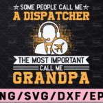 WTMETSY13012021 02 273 Vectorency Most Important Call Me Grandpa SVG, Funny Dispatcher Papa svg cut file, Father Day Gifts 911 Design For Cricut and Silhouette
